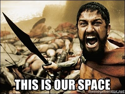 This Is Sparta Meme - THIS IS OUR SPACE