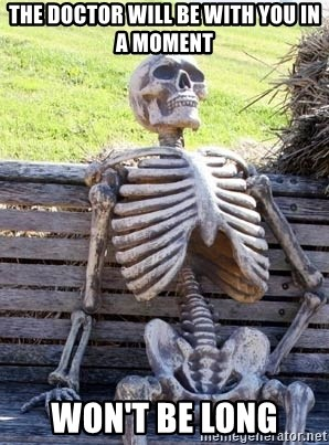 Waiting Skeleton - the doctor will be with you in a moment won't be long
