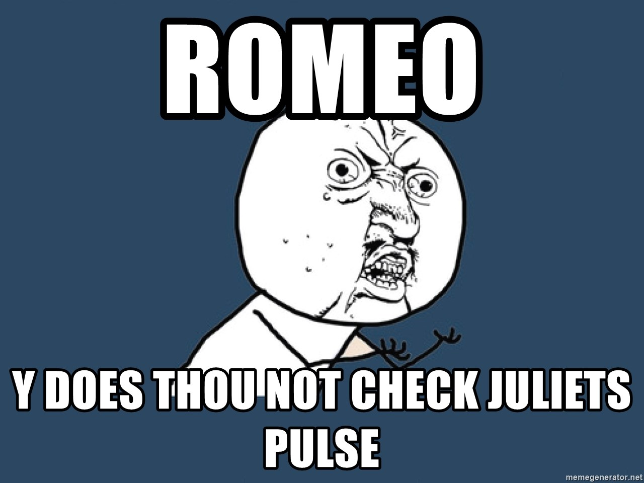 Y U No - Romeo y does thou not check juliets pulse