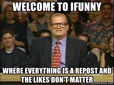 DrewCarey - Welcome to iFunny Where everything is a repost and the likes don't matter