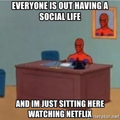 60s spiderman behind desk - Everyone is out having a social life And im just sitting here watching netflix