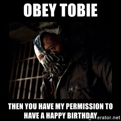 Bane Meme - Obey tobie Then you have my permission to have a happy birthday