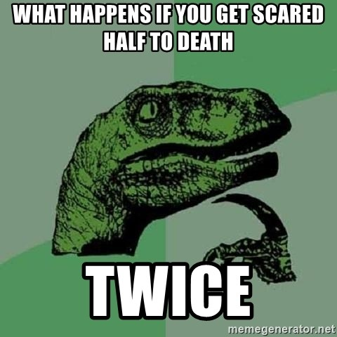 Philosoraptor - what happens if you get scared half to death twice