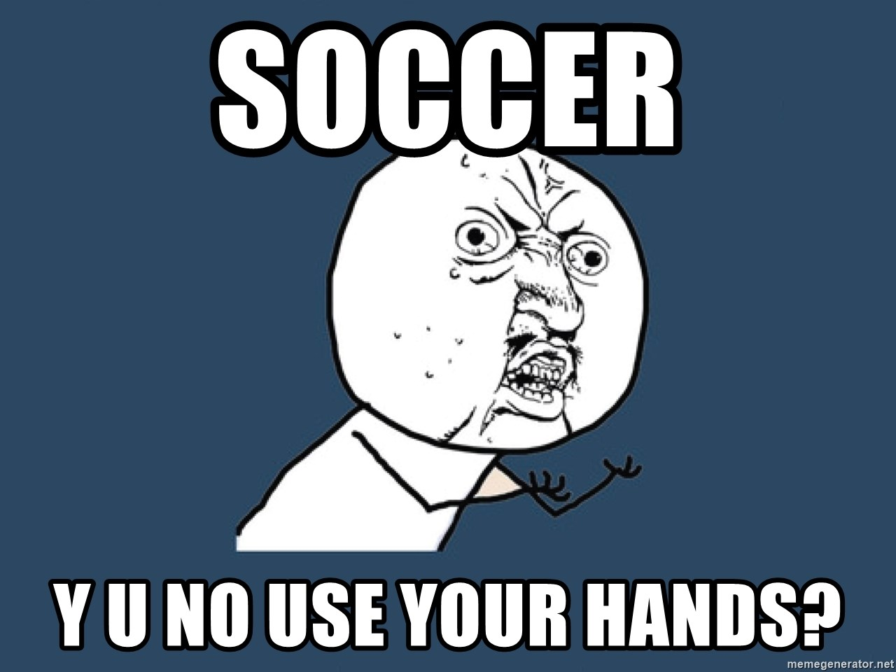 Y U No - soccer y u no use your hands?