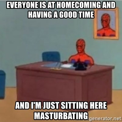 60s spiderman behind desk - Everyone is at homecoming and having a good time and I'm just sitting here masturbating