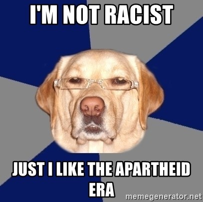 Racist Dog - i'm not racist just i like the apartheid era