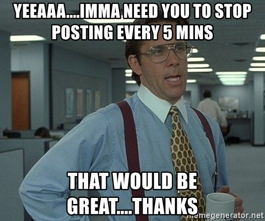 Office Space That Would Be Great - yeeaaa....imma need you to stop posting every 5 mins That would be great....thanks