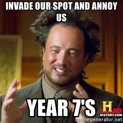ancient alien guy - invade our spot and annoy us year 7's