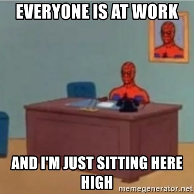 60s spiderman behind desk - Everyone is at work  And I'm just sitting here high