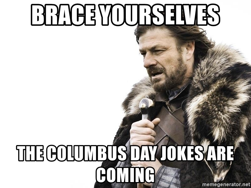 Winter is Coming - brace yourselves the columbus day jokes are coming