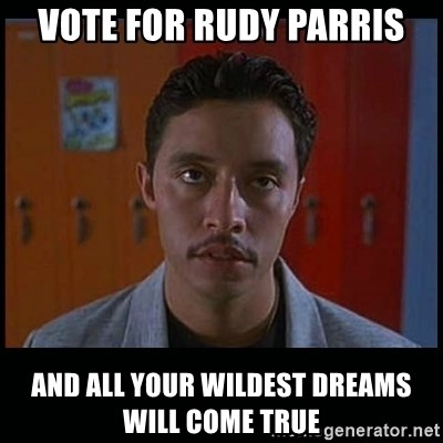Vote for pedro - vOTE FOR RUDY PARRIS AND ALL YOUR WILDEST DREAMS WILL COME TRUE