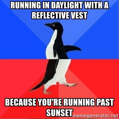 Socially Awkward to Awesome Penguin - Running in daylight with a reflective vest Because you're running past sunset