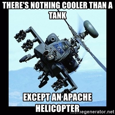 Apache helicopter - There's nothing cooler than a tank Except an apache helicopter