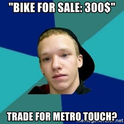 """Tracy - """"Bike for sale: 300$"""" Trade for metro touch?"""