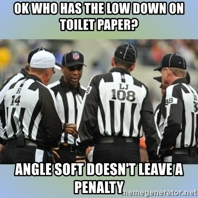 NFL Ref Meeting - ok who has the low down on toilet paper? angle soft doesn't leave a penalty