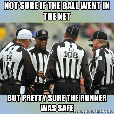 NFL Ref Meeting - Not sure if the ball went in the net but pretty sure the runner was safe