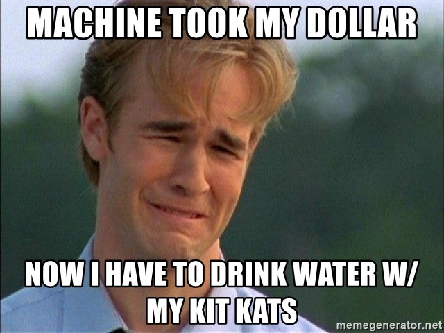 Dawson Crying - machine took my dollar now i have to drink water w/ my kit kats
