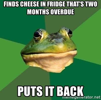 Foul Bachelor Frog - finds cheese in fridge that's two months overdue puts it back