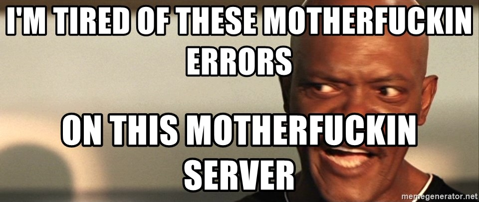 Snakes on a plane Samuel L Jackson - I'm tired of these motherfuckin errors on this motherfuckin server