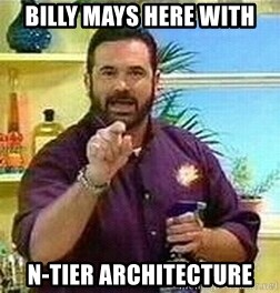 Badass Billy Mays - BILLY MAYS HERE WITH n-tier architecture