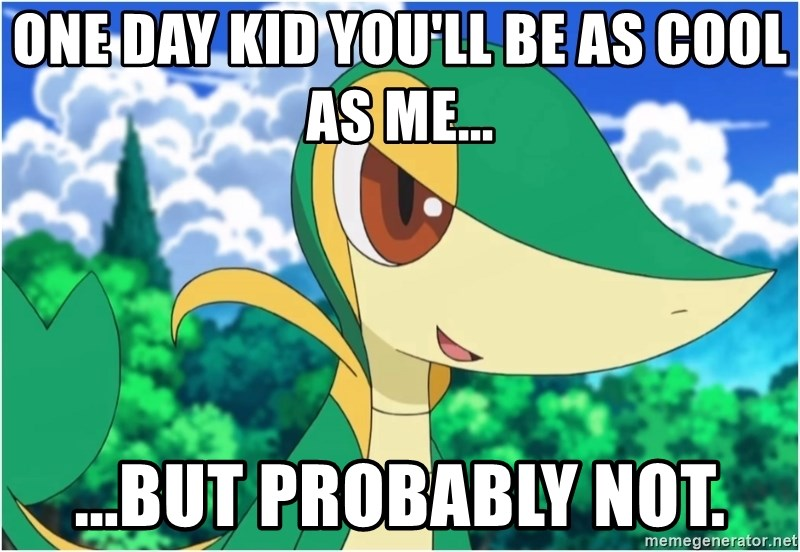 Snivy - One day kid you'll be as cool as me... ...but probably not.