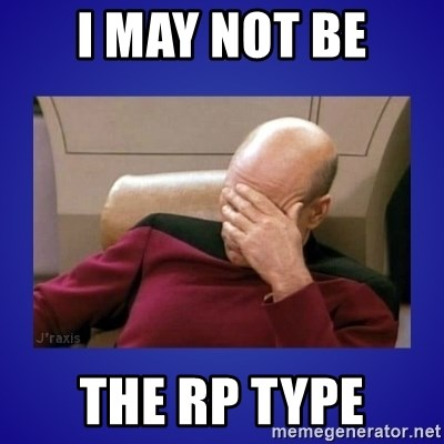 Picard facepalm  - I may not be THE rp type