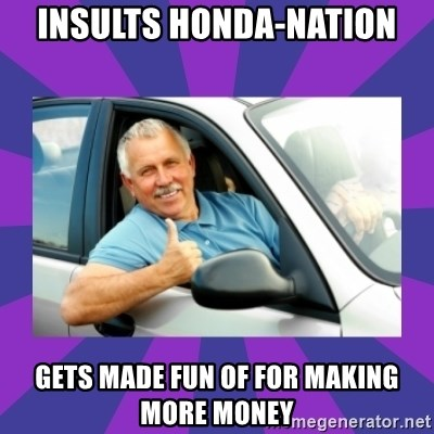 Perfect Driver - Insults honda-nation gets made fun of for making more money