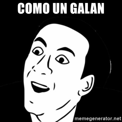 you don't say meme - como un galan