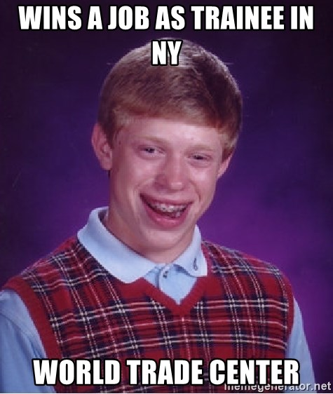 Bad Luck Brian - WINS A JOB AS TRAINEE IN NY WORLD TRADE CENTER