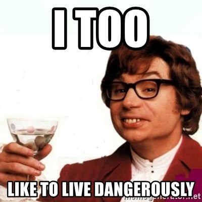 Austin Powers Drink - I too like to live dangerously