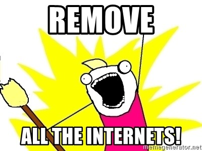 X ALL THE THINGS - Remove all the internets!