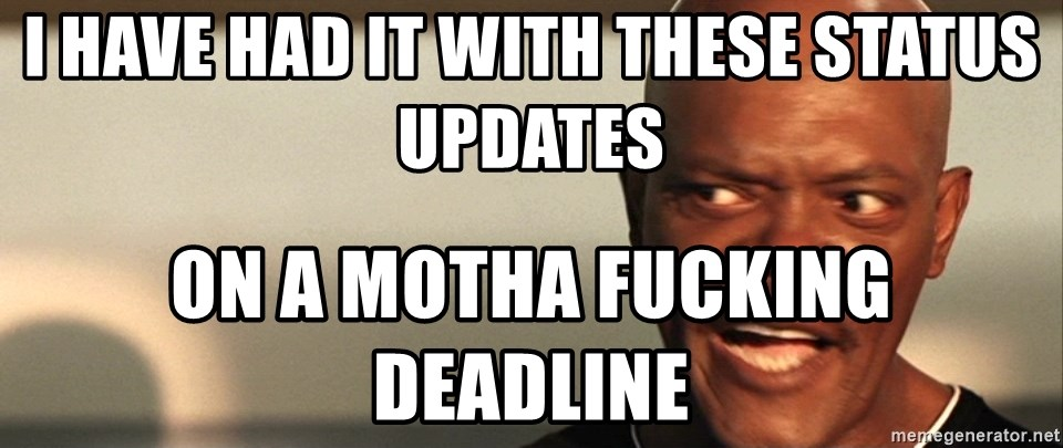 Snakes on a plane Samuel L Jackson - I HAVE HAD IT WITH THESE STATUS UPDATES ON A MOTHA FUCKING DEADLINE