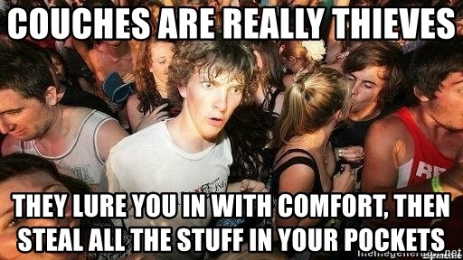 -Sudden Clarity Clarence - Couches are really thieves They lure you in with comfort, then steal all the stuff in your pockets