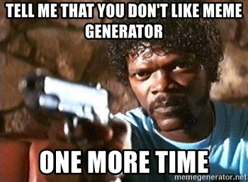 Pulp Fiction - tell me that you don't like meme generator one more time