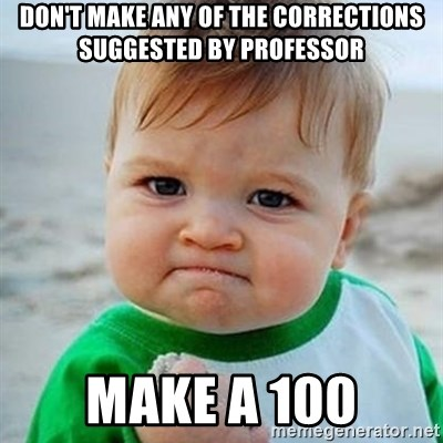 Victory Baby - Don't make any of the corrections suggested by professor Make a 100