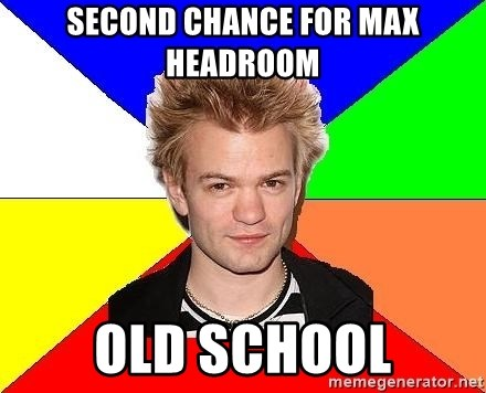 Pop-Punk Guy - Second chance for max headroom old school