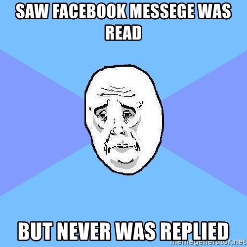 Okay Guy - saw facebook messege was read but never was replied