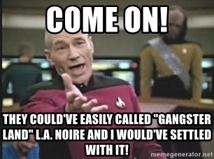 """Picard Wtf - COME ON! They could've easily called """"Gangster Land"""" L.A. Noire and I would've settled with it!"""