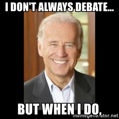 Joe Biden - I don't always debate... but when I do,