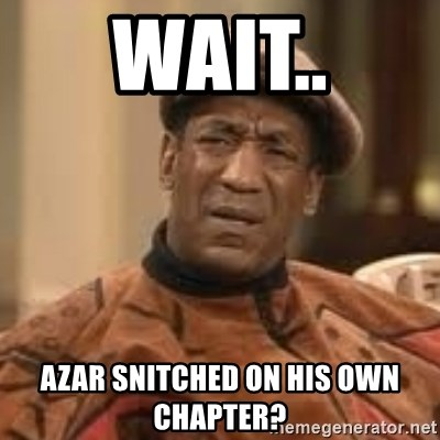 Confused Bill Cosby  - wait.. azar snitched on his own chapter?