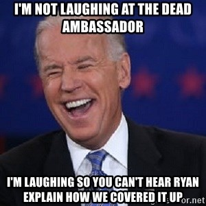 Condescending Joe - i'm not laughing at the dead ambassador I'm laughing so you can't hear ryan explain how we covered it up