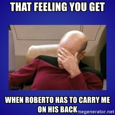 Picard facepalm  - That feeling you get When roberto has to carry me On his back