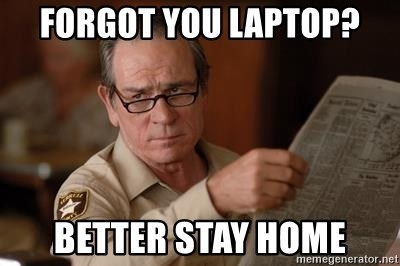 Tommy Lee Jones  - Forgot you laptop? Better stay home