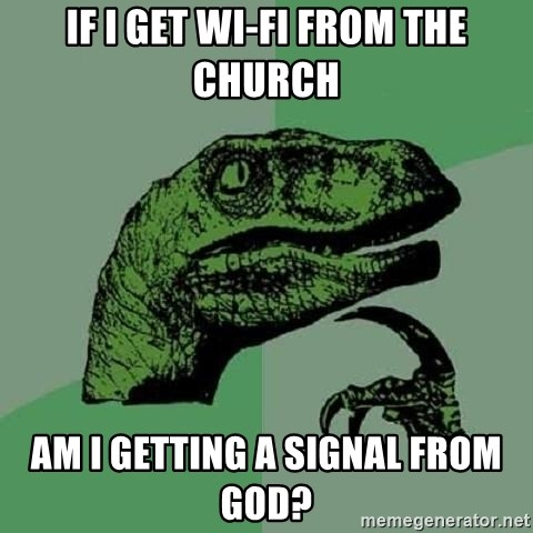Philosoraptor - if i get wi-fi from the church am i getting a signal from god?