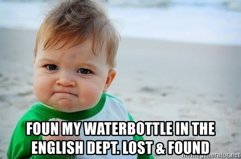 fist pump baby - Foun my watErbottle in the English Dept. Lost & FouNd