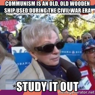 Just Study It Out - Communism is an old, old wooden ship used during the civil war era study it out