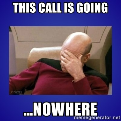 Picard facepalm  - this call is going ...nowhere