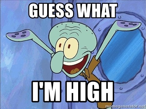 Guess What Squidward - guess what i'm high