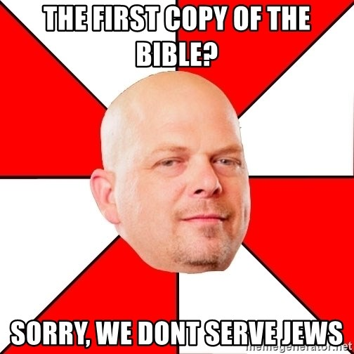 Pawn Stars - the first copy of the bible? sorry, we dont serve jews