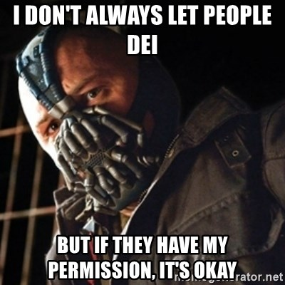 Only then you have my permission to die - I don't always let pEople dei  But if they have my permission, it's okay